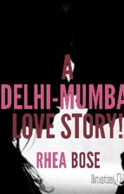 A Delhi-Mumbai Love Story by RheaBose