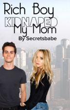 Rich Boy Kidnaped My Mom by Secretsbabe