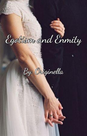 Egotism & Enmity by OriginellatheWriter
