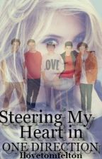 Steering My Heart In One Direction (1D Fan Fiction) [ON HOLD UNTIL DECEMBER] by Ilovetomfelton