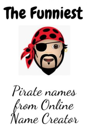 The Funniest Pirate names from Online Name Creator by Captain_Feathersword