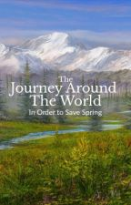 The Journey Around The World, In Order To Save Spring by TheFishDealer