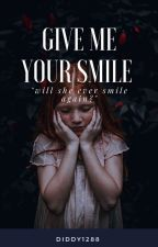 Give Me Your Smile || Ongoing  by DIDDY1288