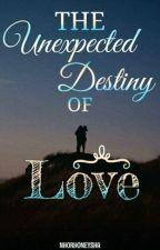The Unexpected Destiny Of Love  by Nhorhoneysha