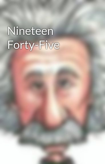 Nineteen Forty-Five by EinsteinJunior
