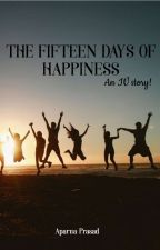 The fifteen days of happiness by clouded_musings
