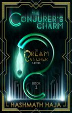 The Dream Catcher and the Conjurer's Charm (The Dream Catcher - Book 1) by Heuristic_Hashmath