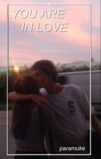you are in love · luke hemmings [#Wattys2016] by paramuke