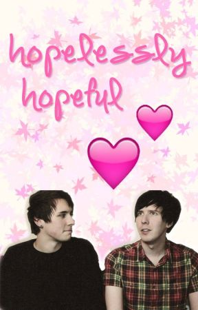 Hopelessly Hopeful (Phan fiction) by interruptedbyfire