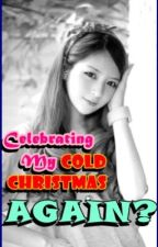 Celebrating My Cold Christmas. AGAIN? (14-Parts COMPLETED) by perfectlover