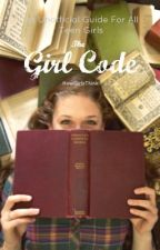 The Girl Code by HowGirlsThink-