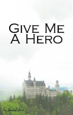 Give Me A Hero by ACimorelliEFanS