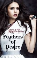 Feathers of Desire [The Desire Series] by TwinnyVampire