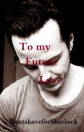 To My Future Love. by DontshaveforSherlock