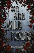 We Are Wildflowers by EmerAnder