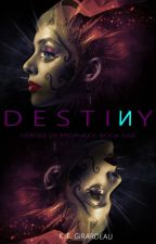 Destiny (Heroes of Prophecy: Book One) by tewkie4