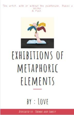 Exhibition of Metaphoric Elements by GenerationInsomniac