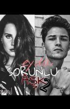 SORUNLU AŞK ☠ 2 by elifamil