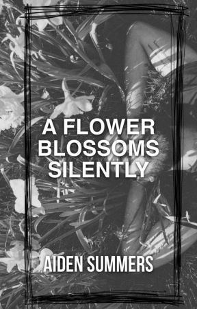 A Flower Blossoms Silently by AidenSummers