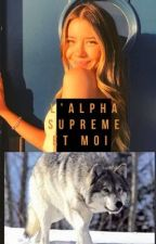 L'alpha suprême et moi  by zoe2611