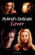 Hybrid's Delicate Lover(A Klaus Mikaelson love story) by Ricebunny21