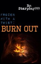Frozen With a Twist.    Burnt Out. by Starpony999