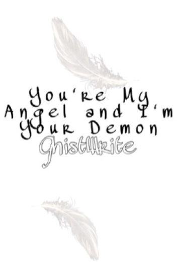 You're My Angel and I'm Your Demon (Ciel x Reader)