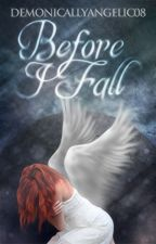 Before I Fall {On Hold} by DemonicallyAngelic08