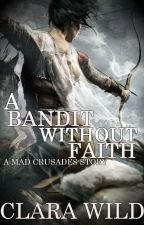 A Bandit Without Faith {Mad Crusades #1} by Clara_Wild