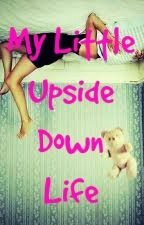 My Little Upside Down Life by physical_phoenix
