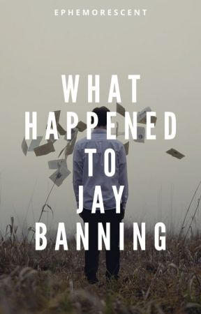 What Happened to Jay Banning by ephemorescent
