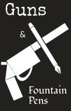 Guns & Fountain Pens by Bubbybear1111
