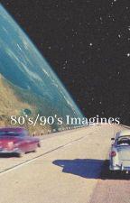 80's/90's Imagines by Radical-80s-Baddie