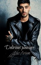 DELIRIOUS PLEASURE [Zayn Malik] by pepa_10