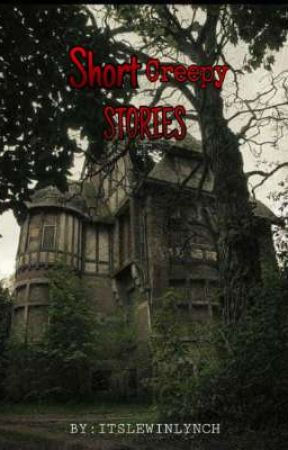 Short Creepy Stories  by itsLewinlynch
