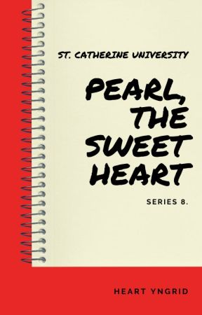PEARL, The Sweetheart (St. Catherine University Series Book 8) [COMPLETED] by HeartYngrid
