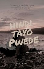 Hindi Tayo Pwede (ONGOING) by anllaineee