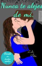 Nunca te alejes de mi© [En edición] by Lalis16