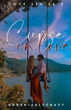 LOVE SERIES TWO : CURSE IN LOVE  by UndeniablyEww