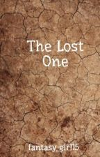 The Lost One (wattys2014) by fantasy_girl15
