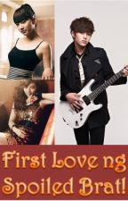 First Love ng Spoiled Brat! (Completed!!) by MarianaLiang