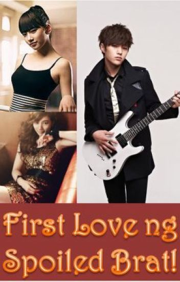 First Love ng Spoiled Brat! (Completed!!)