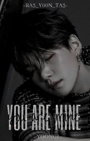 YOU ARE MINE ∆ YOONGI by chilled2007