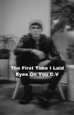 The time i laid eyes on you | C.V | by Chrisbvelezm_CNCO