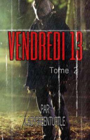 VENDREDI 13 : Tome 2 by LadyGreenTurtle