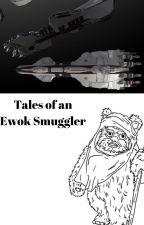 Tales of an Ewok Smuggler by beachbum21k