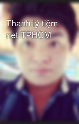 Đọc truyện Thanh lý tiệm net TPHCM