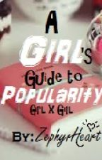 A Girl's Guide to Popularity (GxG) by ZephyrHeart