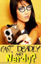 Fast, Deadly and ... Nerdy? (On Hold - End Feb) by LilMouse