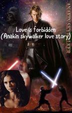 Love is forbidden (Anakin Skywalker love story) by purplerhinstone